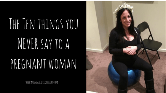 The Ten things you NEVER say to a pregnant woman