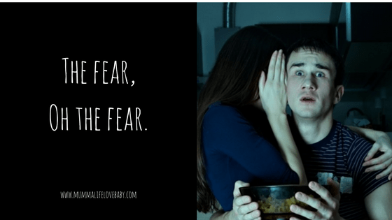 The fear, Oh the fear.