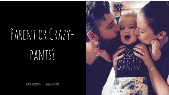 Parent or Crazy-pants?