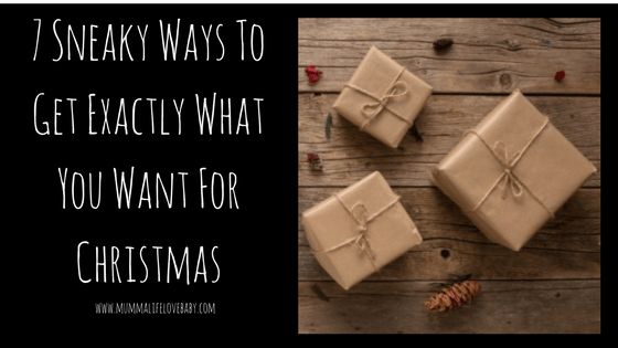 7 Sneaky Ways To Get Exactly What You Want For Christmas