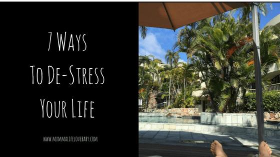 7 Ways To De-Stress Your Life