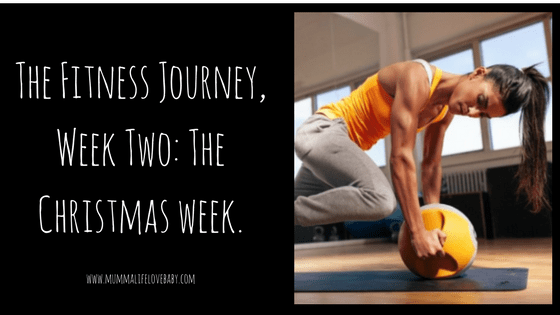 The Fitness Journey, Week Two: The Christmas week.