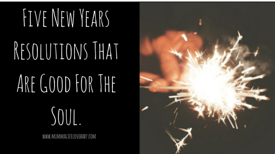 Five New Years Resolutions That Are Good For The Soul.