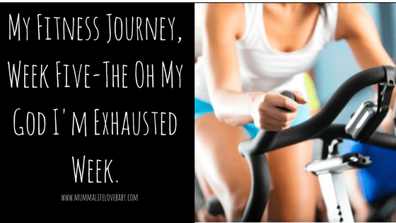 My Fitness Journey, Week Five-The Oh My God I'm Exhausted Week