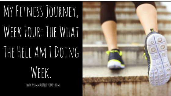 My Fitness Journey, Week Four: The What The Hell Am I Doing Week