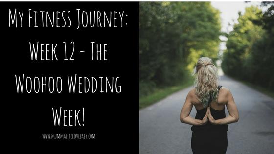 My Fitness Journey: Week 12 - The Woohoo Wedding Week!