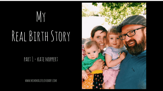 My Real Birth Story - Part 1 - Kate Noppert