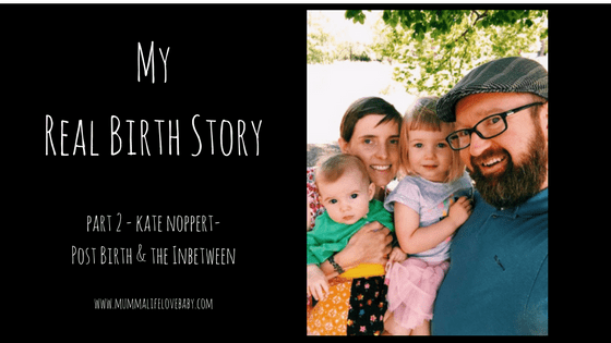 My Real Birth Story - Part 2 - Kate Noppert- Post Birth & the Inbetween