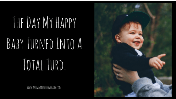 The Day My Happy Baby Turned Into A Total Turd.