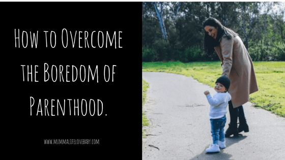 How to Overcome the Boredom of Parenthood